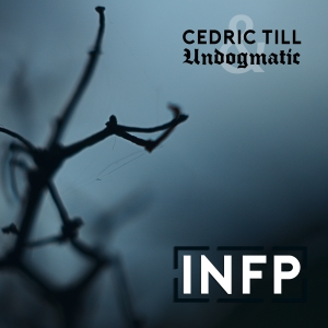 Undogmatic_and_Cedric_Till_-_INFP